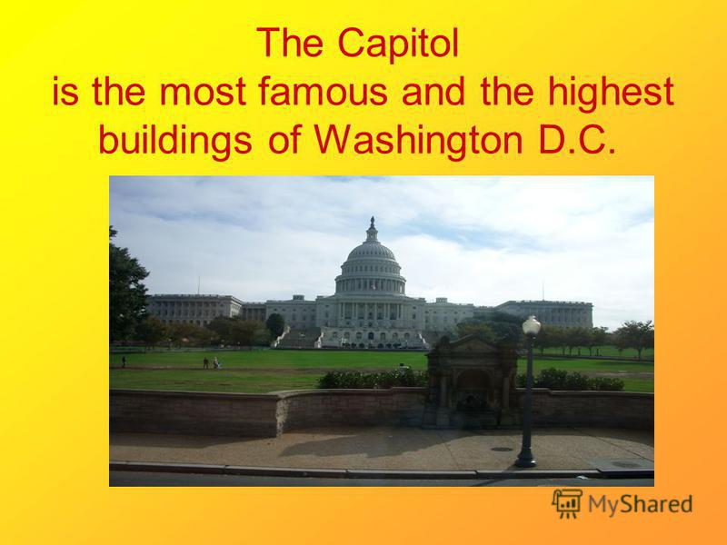 The Capitol is the most famous and the highest buildings of Washington D.C.