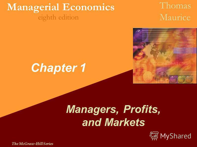 The McGraw-Hill Series Managerial Economics Thomas Maurice eighth edition Chapter 1 Managers, Profits, and Markets