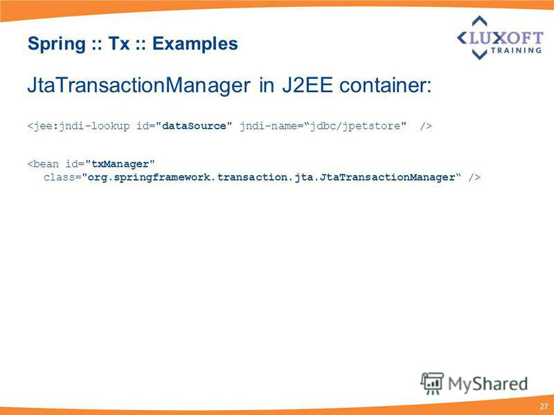 27 Spring :: Tx :: Examples JtaTransactionManager in J2EE container: