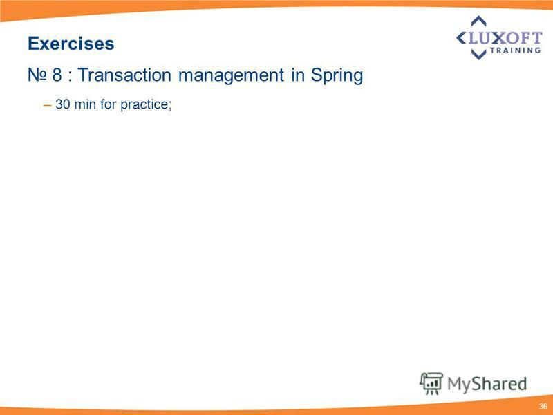 36 Exercises 8 : Transaction management in Spring – 30 min for practice;
