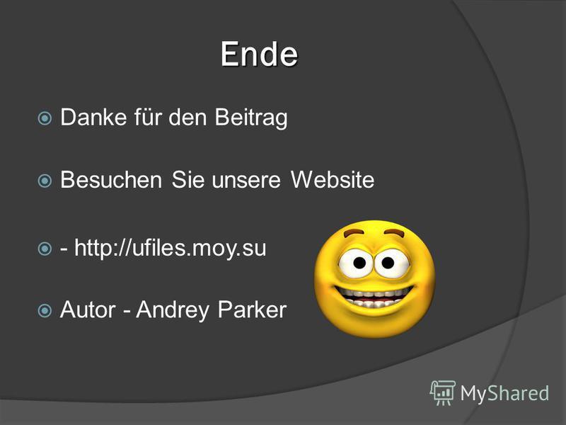 Ende Danke für den Beitrag Besuchen Sie unsere Website - http://ufiles.moy.su Autor - Andrey Parker