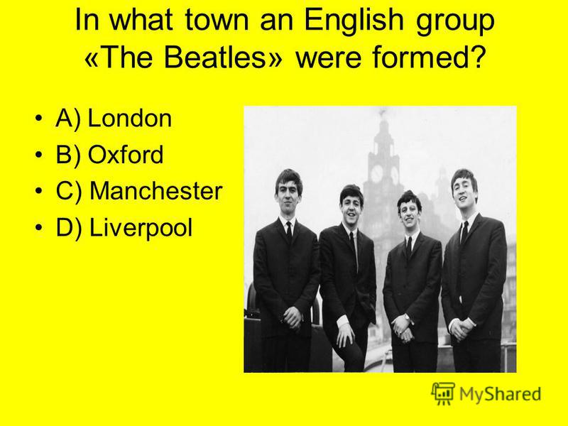 A) London B) Oxford C) Manchester D) Liverpool In what town an English group «The Beatles» were formed?