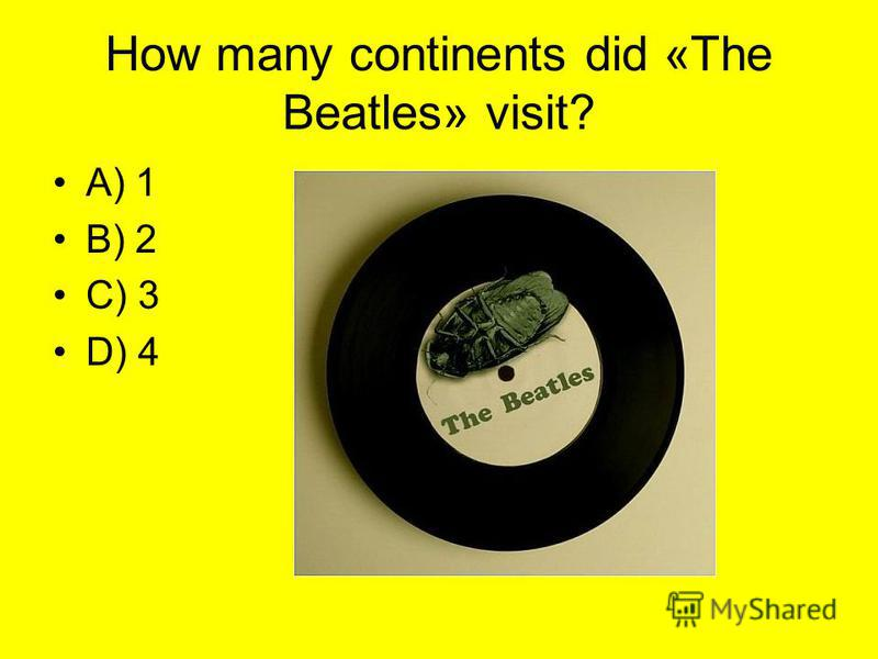 How many continents did «The Beatles» visit? A) 1 B) 2 C) 3 D) 4