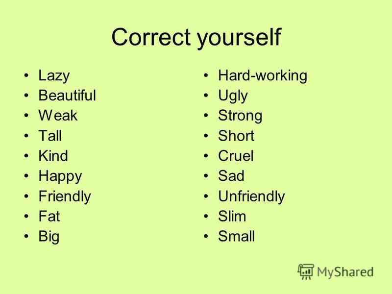 Correct yourself Lazy Beautiful Weak Tall Kind Happy Friendly Fat Big Hard-working Ugly Strong Short Cruel Sad Unfriendly Slim Small