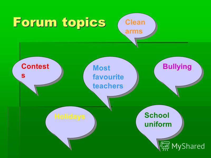 Forum topics Clean arms Most favourite teachers Holidays Contest s Bullying School uniform