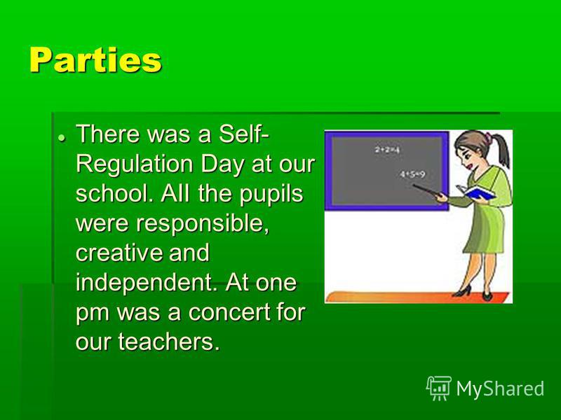 Parties There was a Self- Regulation Day at our school. AII the pupils were responsible, creative and independent. At one pm was a concert for our teachers. There was a Self- Regulation Day at our school. AII the pupils were responsible, creative and
