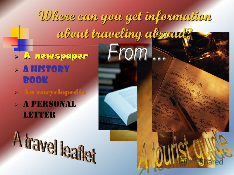 A newspaper A history book An encyclopedia A personal letter Where can you get information about traveling abroad?