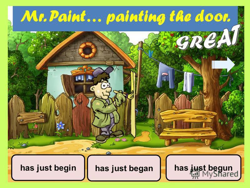 Mr. Paint… painting the door. has just began has just begunhas just begin