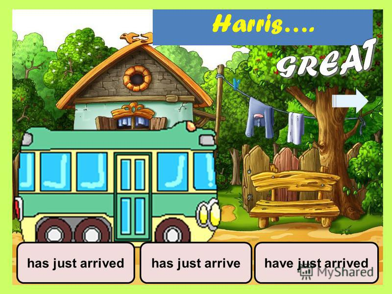 Harris…. has just arrivehas just arrivedhave just arrived
