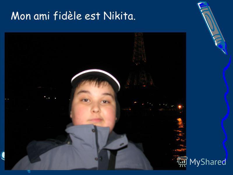 Mon ami fidèle est Nikita.