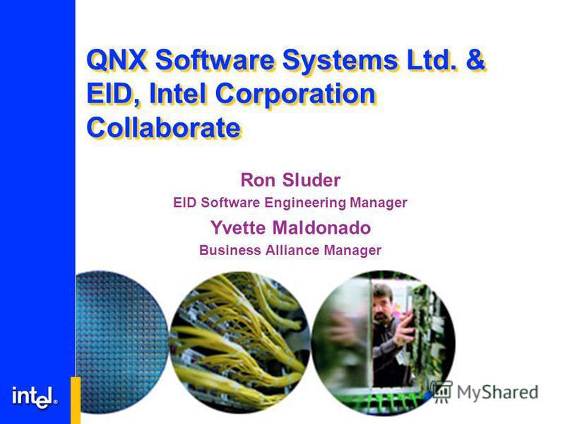QNX Software Systems Ltd. & EID, Intel Corporation Collaborate Ron Sluder EID Software Engineering Manager Yvette Maldonado Business Alliance Manager