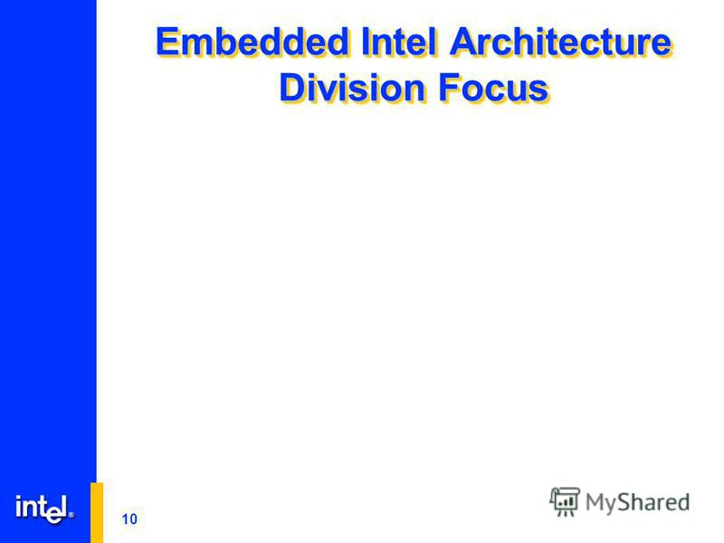 10 Embedded Intel Architecture Division Focus