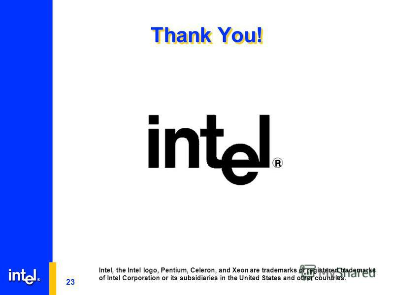 23 Thank You! Intel, the Intel logo, Pentium, Celeron, and Xeon are trademarks or registered trademarks of Intel Corporation or its subsidiaries in the United States and other countries.