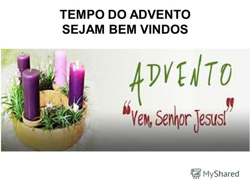 TEMPO DO ADVENTO SEJAM BEM VINDOS