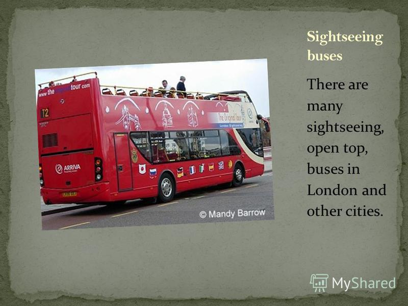 There are many sightseeing, open top, buses in London and other cities.
