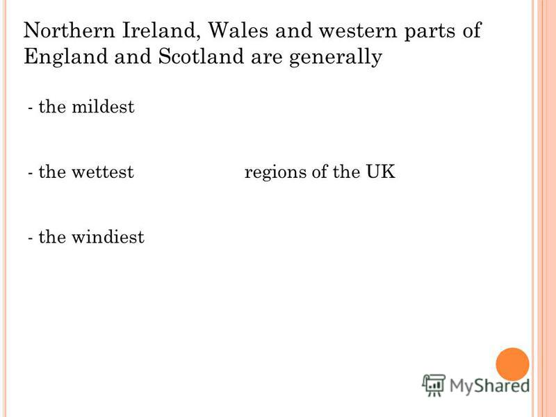 Northern Ireland, Wales and western parts of England and Scotland are generally - the mildest - the wettest - the windiest regions of the UK