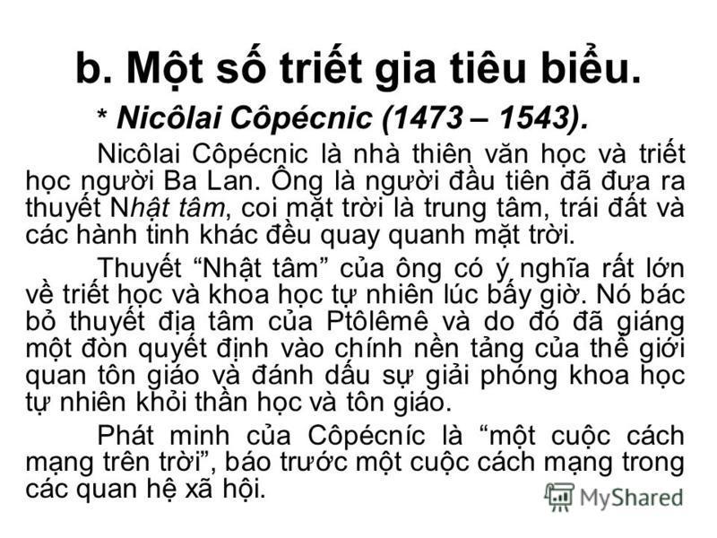 b. Mt s trit gia tiêu biu. * Nicôlai Côpécnic (1473 – 1543). Nicôlai Côpécnic là nhà thiên văn hc và trit hc ngưi Ba Lan. Ông là ngưi đu tiên đã đưa ra thuyt Nht tâm, coi mt tri là trung tâm, trái đt và các hành tinh khác đu quay quanh mt tri. Thuyt