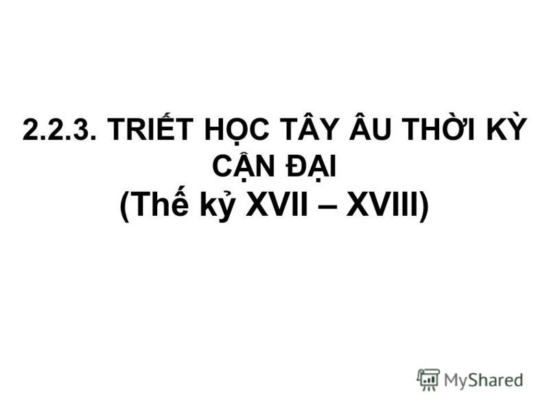 2.2.3. TRIT HC TÂY ÂU THI K CN ĐI (Th k XVII – XVIII)