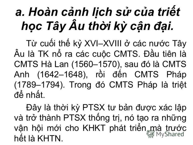 a. Hoàn cnh lch s ca trit hc Tây Âu thi k cn đi. T cui th k XVI–XVIII các nưc Tây Âu là TK n ra các cuc CMTS. Đu tiên là CMTS Hà Lan (1560–1570), sau đó là CMTS Anh (1642–1648), ri đn CMTS Pháp (1789–1794). Trong đó CMTS Pháp là trit đ nht. Đây là th