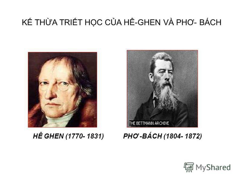 KẾ THỪA TRIẾT HỌC CA HÊ-GHEN VÀ PHƠ- BÁCH HÊ GHEN (1770- 1831) PHƠ -BÁCH (1804- 1872)