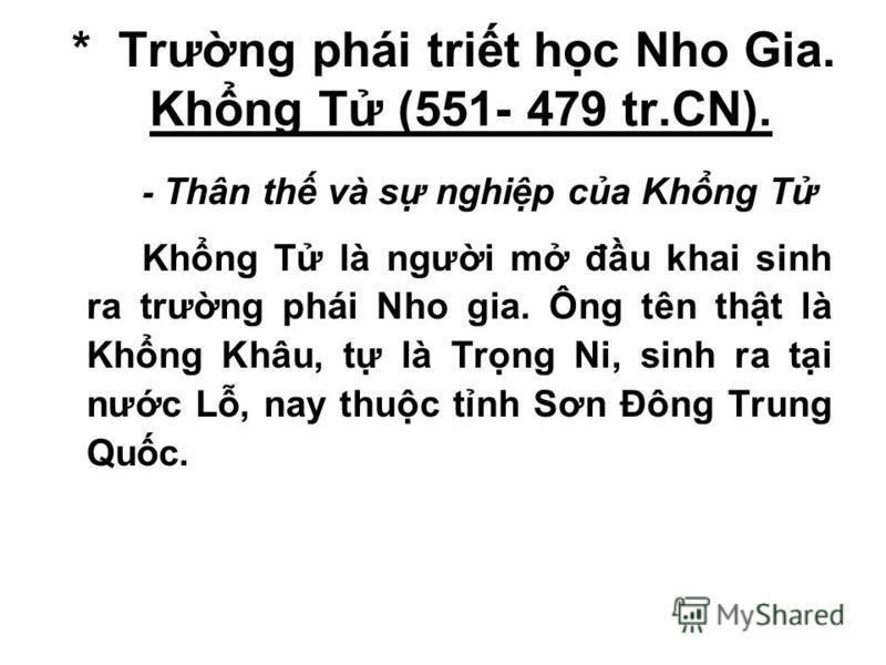 * Trưng phái trit hc Nho Gia. Khng T (551- 479 tr.CN). - Thân th và s nghip ca Khng T Khng T là ngưi m đu khai sinh ra trưng phái Nho gia. Ông tên tht là Khng Khâu, t là Trng Ni, sinh ra ti nưc L, nay thuc tnh Sơn Đông Trung Quc.