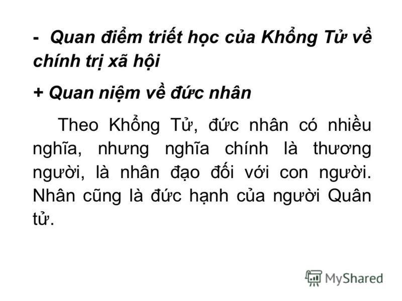 - Quan đim trit hc ca Khng T v chính tr xã hi + Quan nim v đc nhân Theo Khng T, đc nhân có nhiu nghĩa, nhưng nghĩa chính là thương ngưi, là nhân đo đi vi con ngưi. Nhân cũng là đc hnh ca ngưi Quân t.