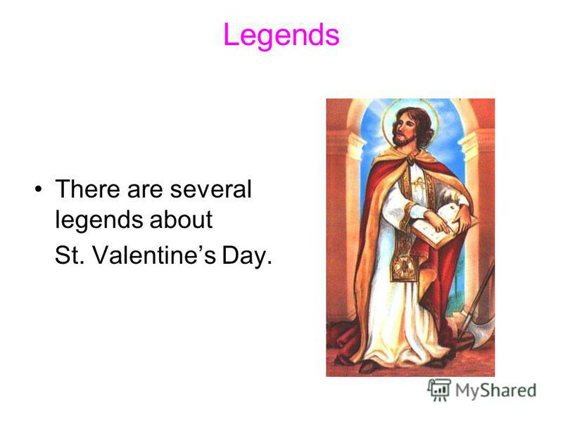 Legends There are several legends about St. Valentines Day.