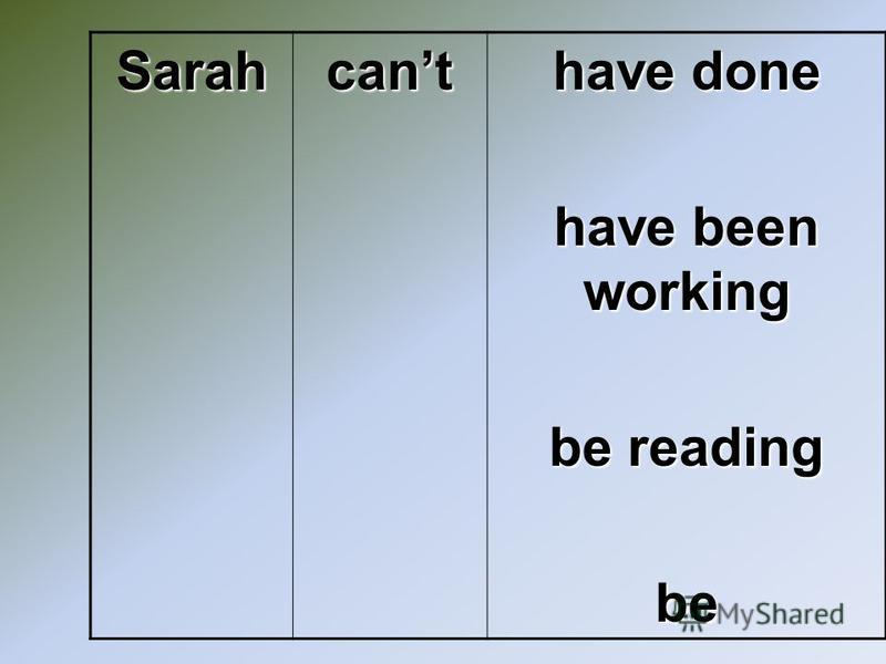 Sarahcant have done have been working be reading be