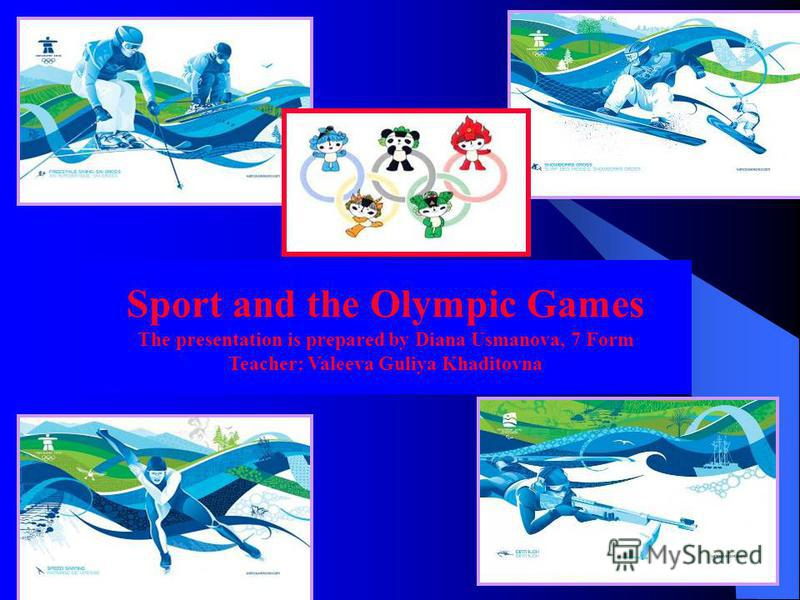 Sport and the Olympic Games The presentation is prepared by Diana Usmanova, 7 Form Teacher: Valeeva Guliya Khaditovna