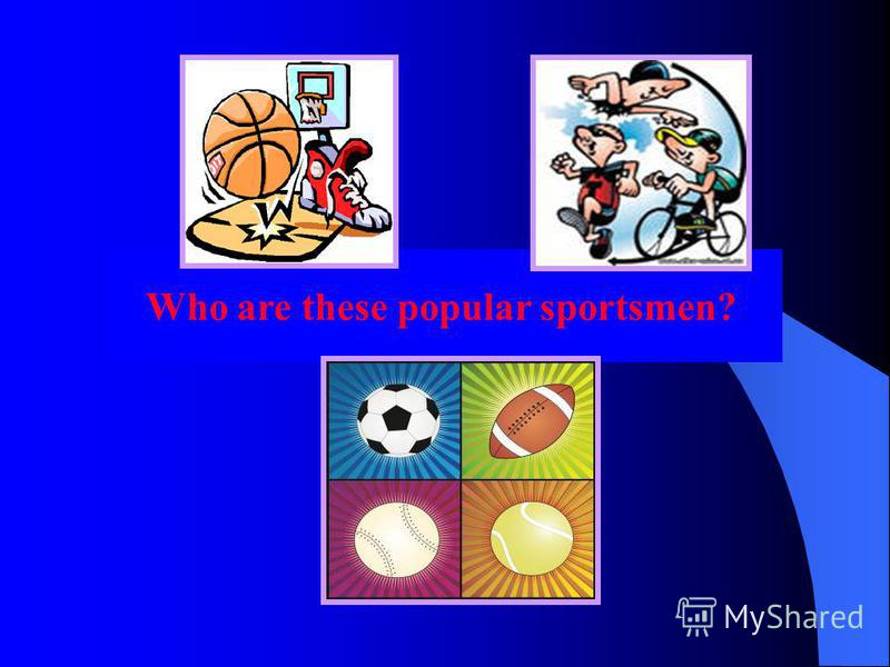 Who are these popular sportsmen?