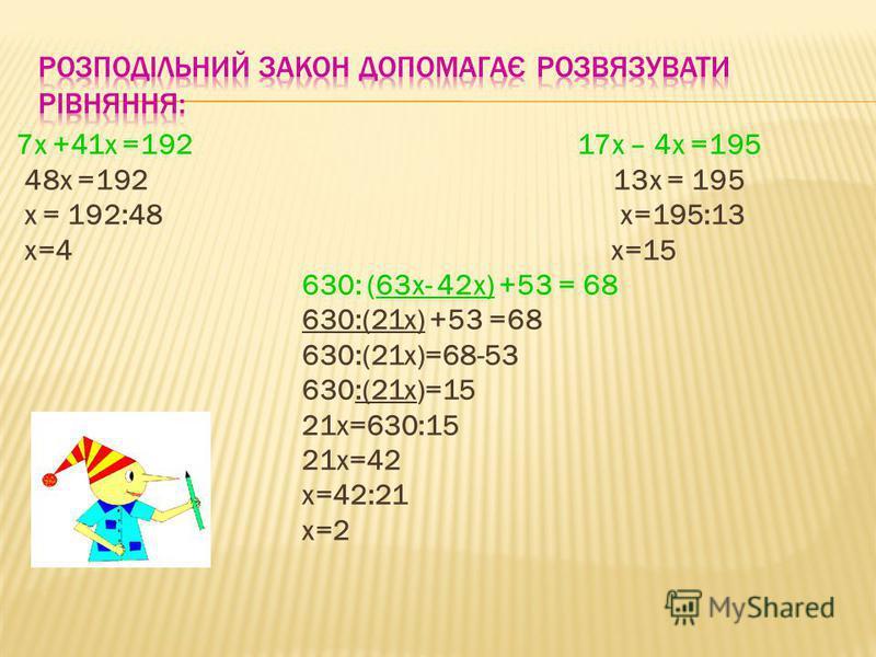 7x +41x =192 17x – 4x =195 48x =192 13x = 195 x = 192:48 x=195:13 x=4 x=15 630: (63x- 42x) +53 = 68 630:(21x) +53 =68 630:(21x)=68-53 630:(21x)=15 21x=630:15 21x=42 x=42:21 x=2