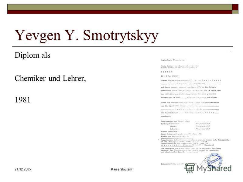 21.12.2005Kaiserslautern Yevgen Y. Smotrytskyy Diplom als Chemiker und Lehrer, 1981