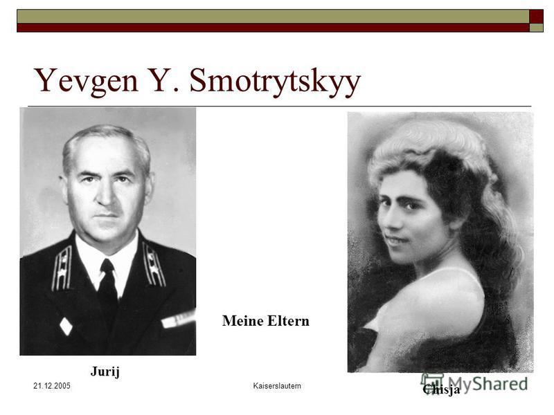 21.12.2005Kaiserslautern Yevgen Y. Smotrytskyy meine Eltern Meine Eltern Jurij Chisja