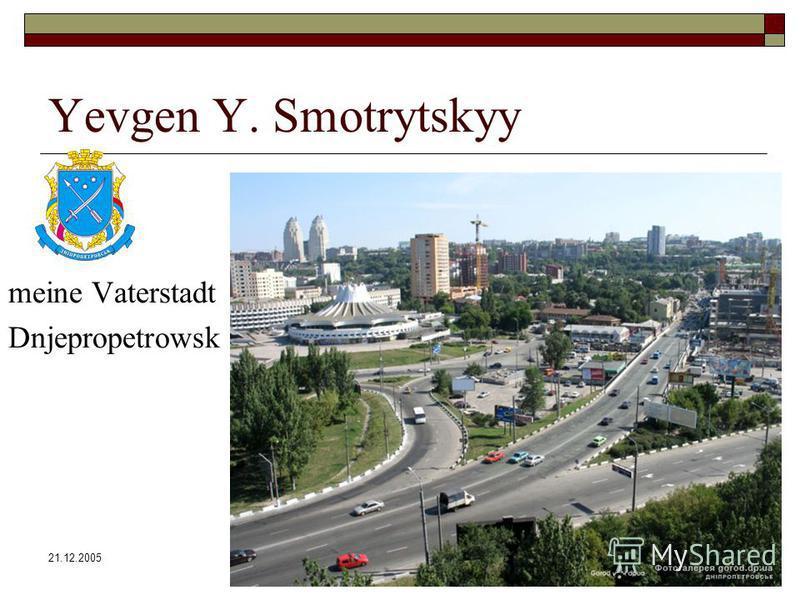 21.12.2005Kaiserslautern Yevgen Y. Smotrytskyy meine Vaterstadt Dnjepropetrowsk