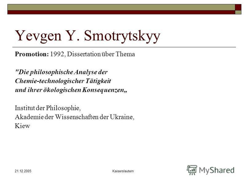 21.12.2005Kaiserslautern Yevgen Y. Smotrytskyy Promotion: 1992, Dissertation über Thema