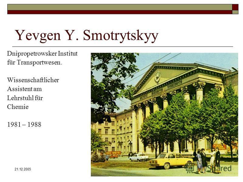 21.12.2005Kaiserslautern Yevgen Y. Smotrytskyy Dnipropetrowsker Institut für Transportwesen. Wissenschaftlicher Assistent am Lehrstuhl für Chemie 1981 – 1988