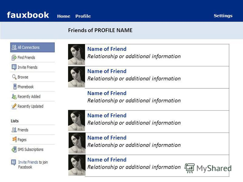 fauxbook HomeProfile Settings Friends of PROFILE NAME Name of Friend Relationship or additional information Name of Friend Relationship or additional information Name of Friend Relationship or additional information Name of Friend Relationship or add