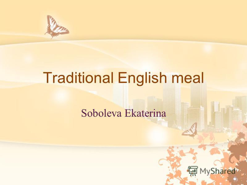 Traditional English meal Soboleva Ekaterina