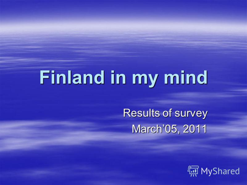 Finland in my mind Results of survey March05, 2011