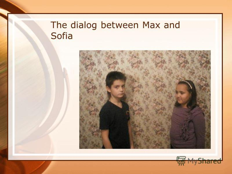 The dialog between Max and Sofia