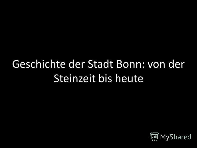 Geschichte der Stadt Bonn: von der Steinzeit bis heute