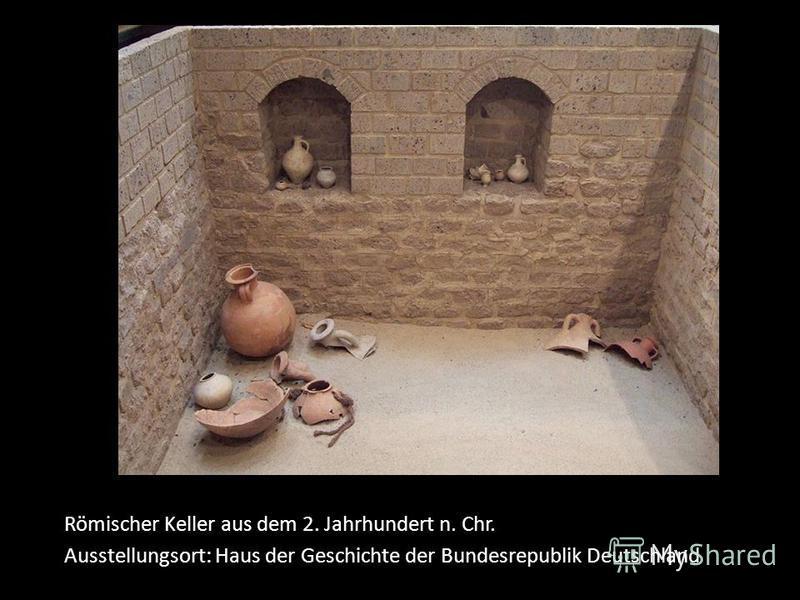 Römischer Keller aus dem 2. Jahrhundert n. Chr. Ausstellungsort: Haus der Geschichte der Bundesrepublik Deutschland