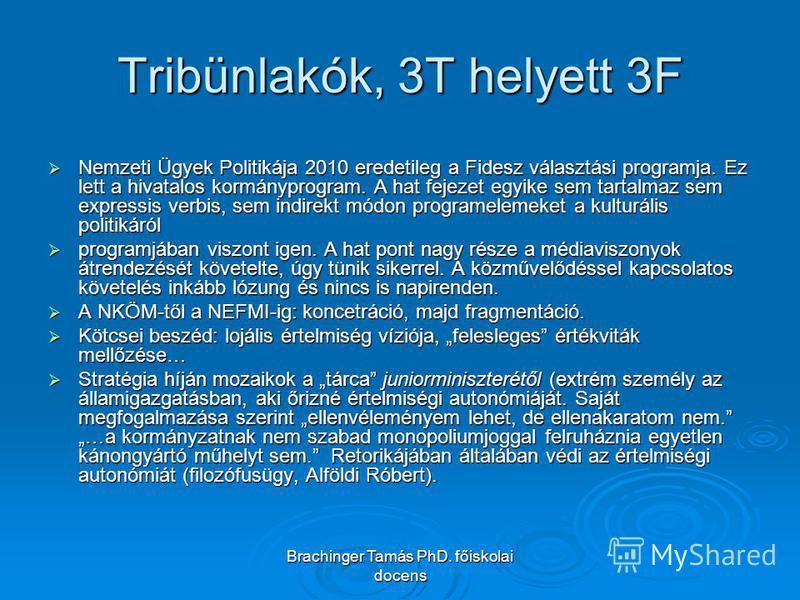 Brachinger Tamás PhD. főiskolai docens Tribünlakók, 3T helyett 3F Nemzeti Ügyek Politikája 2010 eredetileg a Fidesz választási programja. Ez lett a hivatalos kormányprogram. A hat fejezet egyike sem tartalmaz sem expressis verbis, sem indirekt módon