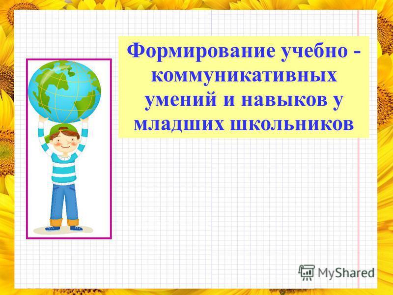 Формирование учебно - коммуникативных умений и навыков у младших школьников