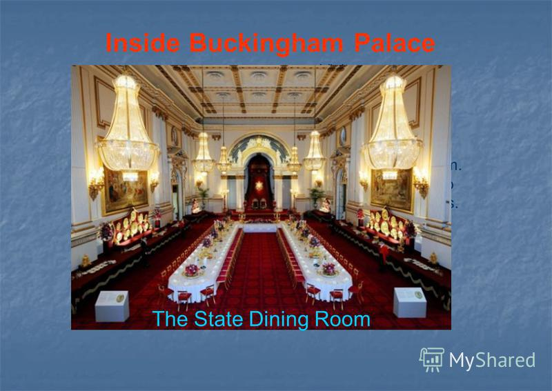 Inside Buckingham Palace Visitors may tour the State Rooms, including the Throne Room, Picture Gallery and State Dining Room. There is no access to the private apartments. The State Dining Room