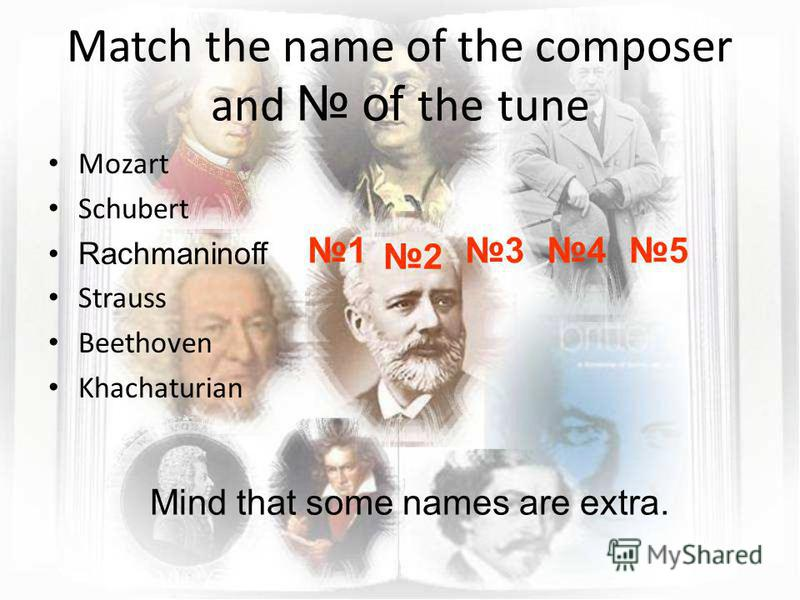 Match the name of the composer and of the tune Mozart Schubert Rachmaninoff Strauss Beethoven Khachaturian Mind that some names are extra. 543 2 1