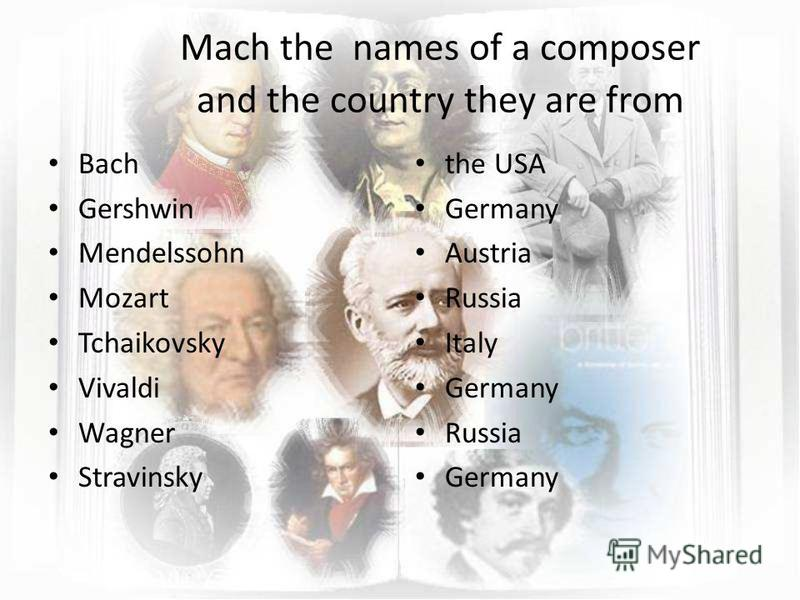 Mach the names of a composer and the country they are from Bach Gershwin Mendelssohn Mozart Tchaikovsky Vivaldi Wagner Stravinsky the USA Germany Austria Russia Italy Germany Russia Germany