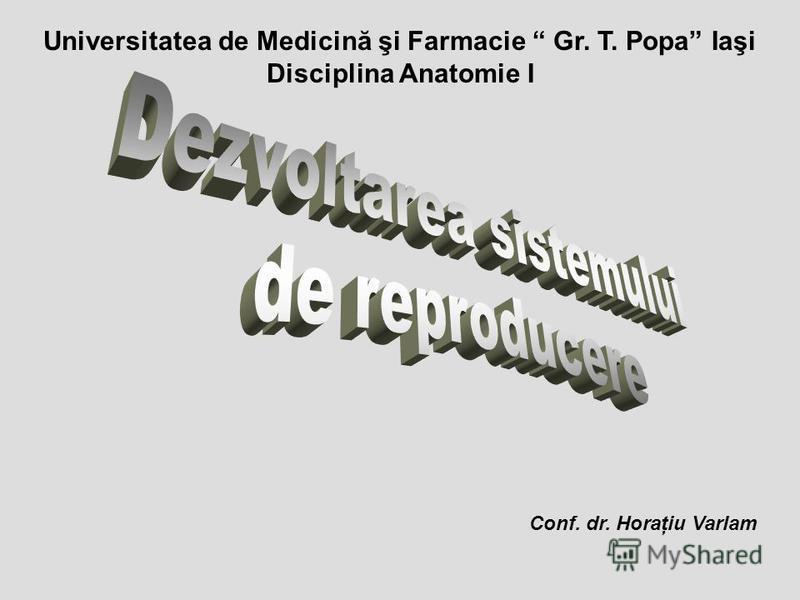 Universitatea de Medicină şi Farmacie Gr. T. Popa Iaşi Disciplina Anatomie I Conf. dr. Horaţiu Varlam