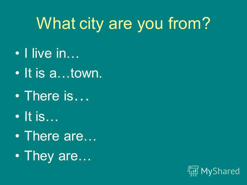 What city are you from? I live in… It is a…town. There is … It is… There are… They are…