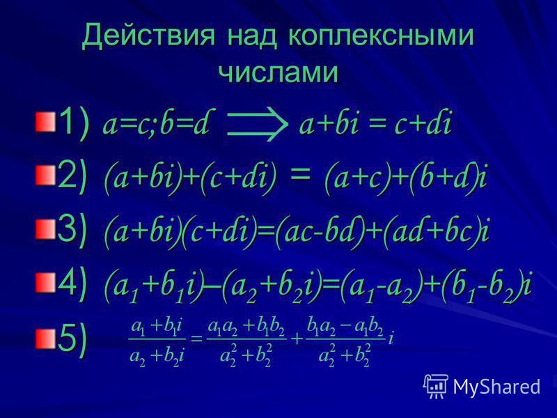 Действия над комплексными числами 1) a=c;b=d a+bi = c+di 2) (a+bi)+(c+di) = (a+c)+(b+d)i 3) (a+bi)(c+di)=(ac-bd)+(ad+bc)i 4) (a 1 +b 1 i)–(a 2 +b 2 i)=(a 1 -a 2 )+(b 1 -b 2 )i 5)